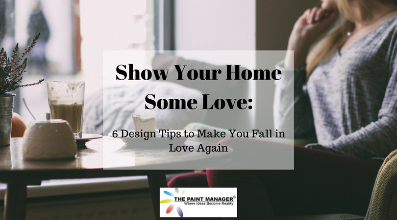 Show Your Home Some Love: 6 Design Tips to Make You Fall in Love Again