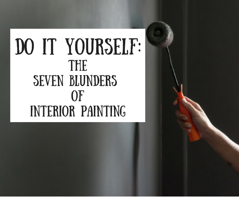 Do it Yourself: The Seven Blunders of Interior Painting