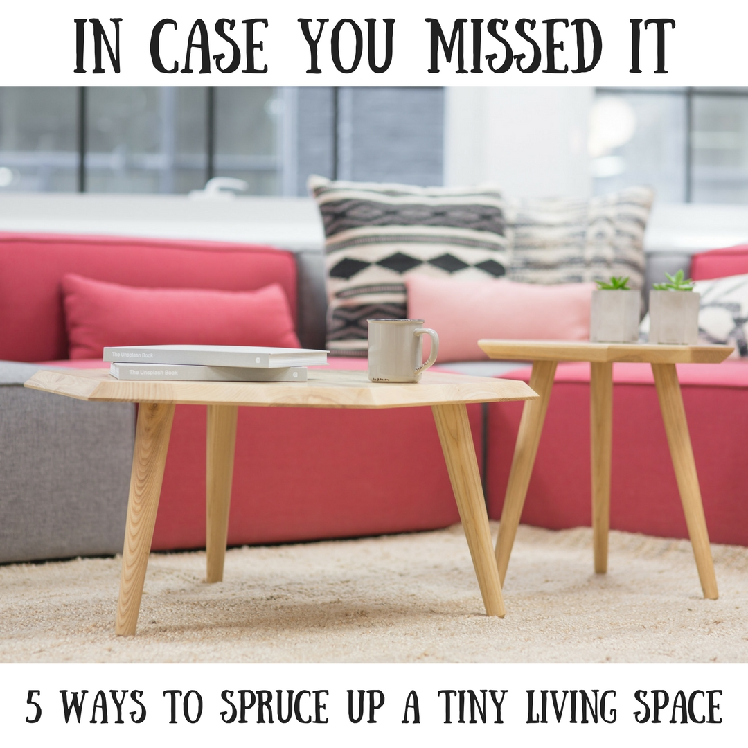 In Case You Missed It: 5 Ways to Spruce up A Tiny Living Space