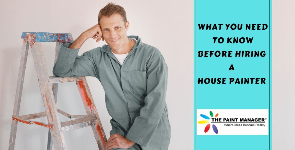 What You Need to Know Before Hiring a House Painter